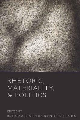 Rhetoric, Materiality, & Politics 9780820497402