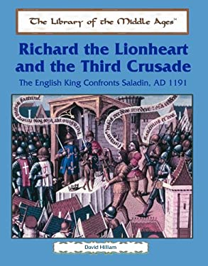 Richard the Lionhearted and the Third Crusade: The English King Confronts Saladin, A.D. 1191 9780823942138