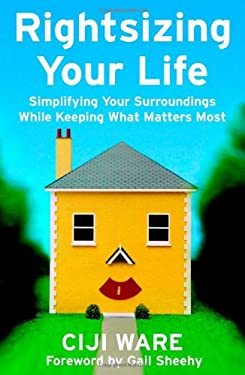 Rightsizing Your Life: Simplifying Your Surroundings While Keeping What Matters Most 9780821258132
