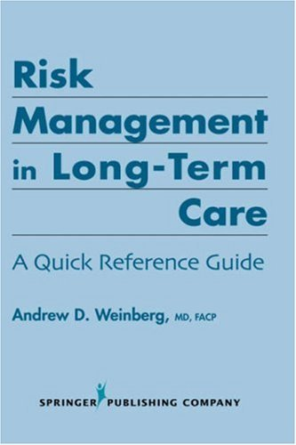 Risk Management in Long-Term Care Risk Management in Long-Term Care: A Quick Reference Guide a Quick Reference Guide 9780826199409