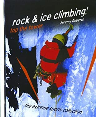 Rock and Ice Climbing!: Top the Tower 9780823930098