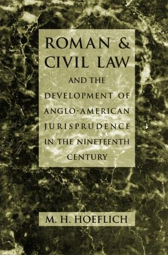 Roman and Civil Law and the Development of Anglo-American Jurisprudence in the Nineteenth Century 9780820318394