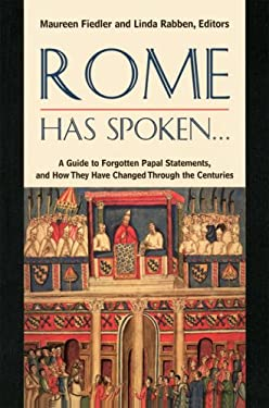Rome Has Spoken . . .: A Guide to Forgotten Papal Statements, and How They Have Changed Through the Centuries 9780824517748
