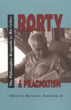Rorty and Pragmatism: The Philosopher Responds to His Critics 9780826512635