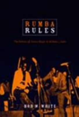Rumba Rules: The Politics of Dance Music in Mobutu's Zaire 9780822340911