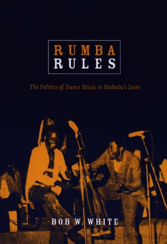 Rumba Rules: The Politics of Dance Music in Mobutu's Zaire 9780822341123