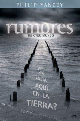 Rumores de Otro Mundo: Que Nos Falta Aqui En La Tierra? 9780829739763
