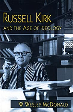 Russell Kirk and the Age of Ideology 9780826215123