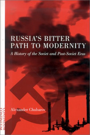 Russia's Bitter Path to Modernity: A History of the Soviet and Post-Soviet Eras 9780826413505