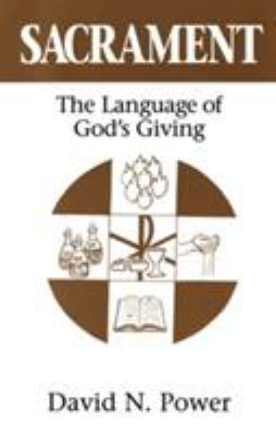 Sacrament: The Language of God's Giving 9780824517984