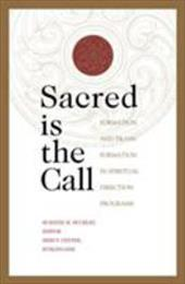 Sacred Is the Call: Formation and Transformation in Spiritual Direction Programs