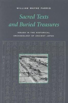 Sacred Texts and Buried Treasures: Issues on the Historical Archaeology of Ancient Japan