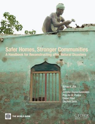 Safer Homes, Stronger Communities: A Handbook for Reconstructing After Natural Disasters 9780821380451