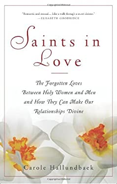 Saints in Love: The Forgotten Loves Between Holy Women and Men and How They Can Make Our Relationships Divine 9780824524456