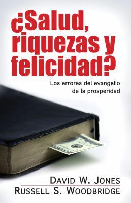Salud, Riquezas y Felicidad?: Los Errores del Evangelio de la Prosperidad = Health, Wealth and Happiness? 9780825413629