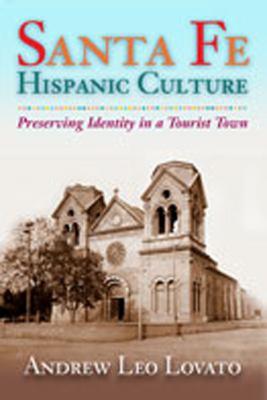 Santa Fe Hispanic Culture: Preserving Identity in a Tourist Town 9780826332257