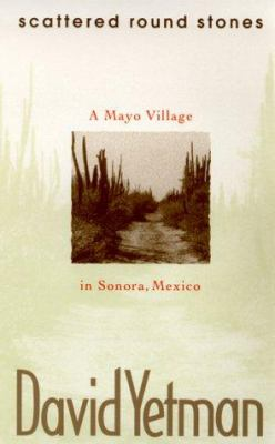 Scattered Round Stones: A Mayo Village in Sonora 9780826319555
