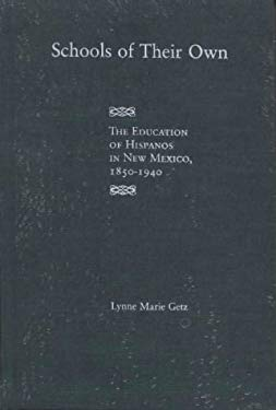 Schools of Their Own: The Education of Hispanos in New Mexico, 1850-1940 9780826318121