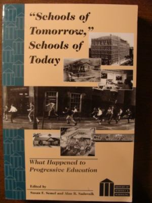 Schools of Tomorrow, Schools of Today: What Happened to Progressive Education Second Printing 9780820426662
