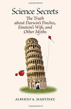 Science Secrets: The Truth about Darwin's Finches, Einstein's Wife, and Other Myths 9780822944072