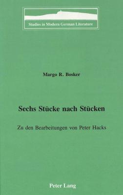 Sechs Stucke Nach Stucken: Zu Den Bearbeitungen Von Peter Hacks 9780820420592