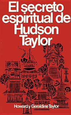 Secreto Espiritual de Hudson Taylor = Hudson Taylor's Spiritual Secret 9780825417030