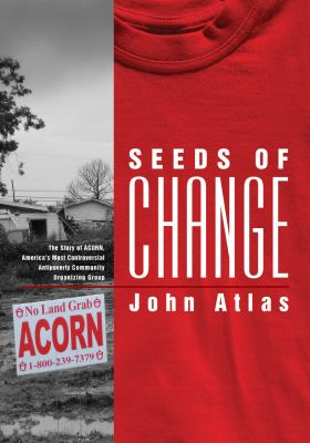 Seeds of Change: The Story of ACORN, America's Most Controversial Antipoverty Community Organizing Group 9780826517067