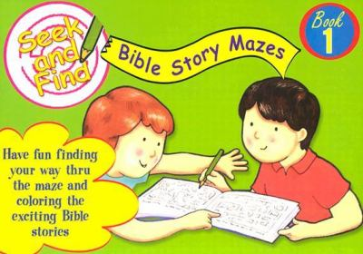 Seek and Find Bible Story Mazes: Book 1 9780825472060