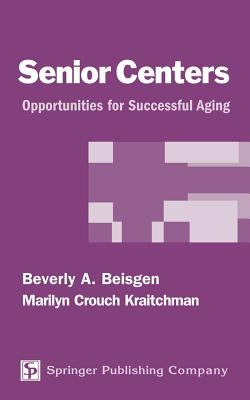 Senior Centers: Opportunities for Successful Aging 9780826117045