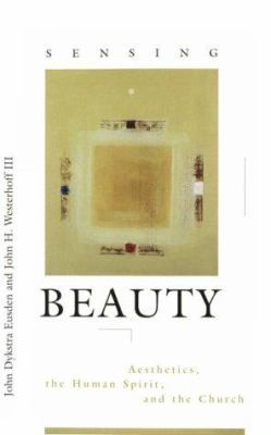 Sensing Beauty: Aesthetics, the Human Spirit, and the Church 9780829812428