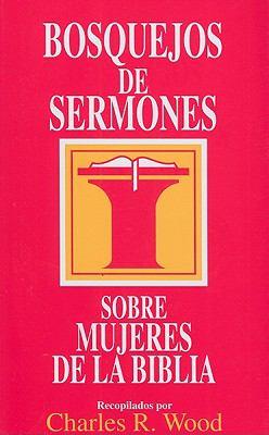 Bosquejos De Sermones: Sobre Mujeres De la Biblia = Women of the Bible 9780825418853
