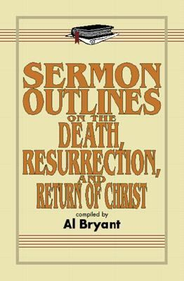Sermon Outlines on the Death, Resurrection, and Return of Christ 9780825420788