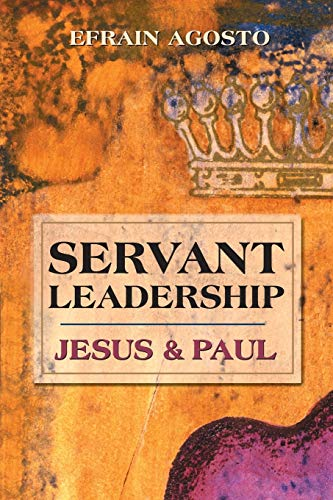Servant Leadership: Jesus & Paul 9780827234635