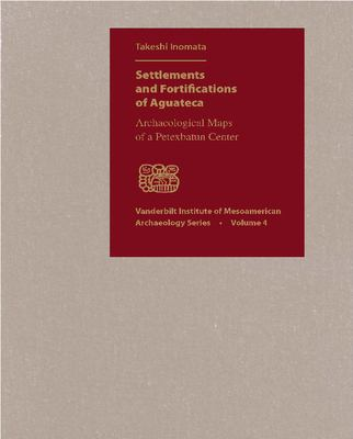 Settlements and Fortifications of Aguateca: Archaeological Maps of a Petexbatun Center [With CDROM and Booklet] 9780826515292