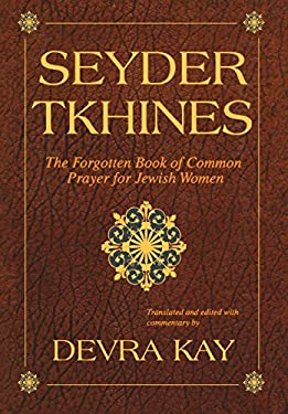 Seyder Tkhines: The Forgotten Book of Common Prayer for Jewish Women 9780827607736