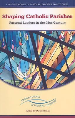 Shaping Catholic Parishes: Pastoral Leaders in the Twenty-First Century 9780829426465