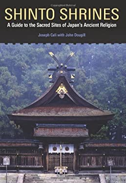 Shinto Shrines: A Guide to the Sacred Sites of Japan's Ancient Religion 9780824837136
