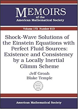 Shock-Wave Solutions of the Einstein Equations with Perfect Fluid Sources: Existence and Consistency by a Locally Inertial Glimm Scheme 9780821835531