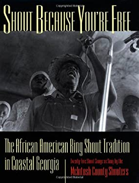 Shout Because Youre Free: The African American Ring Shout Tradition in Coastal Georgia 9780820319346