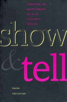 Show and Tell: Identity as Performance in U.S. Latina/O Fiction 9780826318312