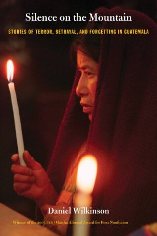 Silence on the Mountain: Stories of Terror, Betrayal, and Forgetting in Guatemala 9780822333685