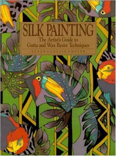 Silk Painting: The Artist's Guide to Gutta and Wax Resist Techniques 9780823048281