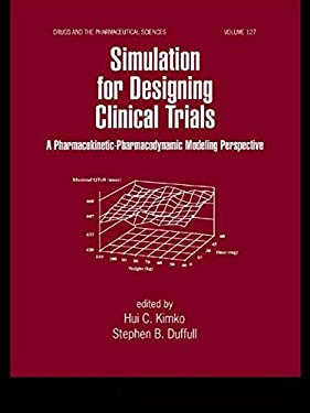 Simulation for Designing Clinical Trials: A Pharmacokinetic-Pharmacodynamic Modeling Perspective 9780824708627