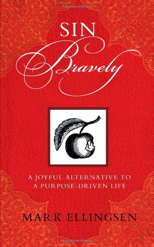 Sin Bravely: A Joyful Alternative to the Purpose-Driven Life 9780826429643