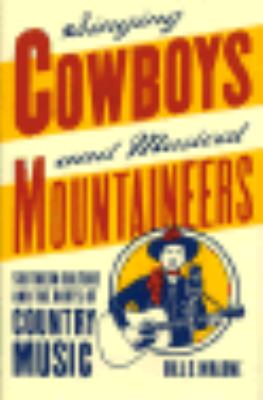Singing Cowboys and Musical Mountaineers: Southern Culture and the Roots of Country Music 9780820314839