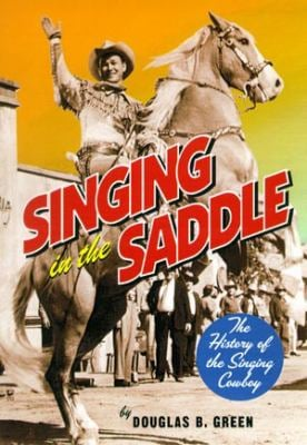 Singing in the Saddle: The History of the Singing Cowboy 9780826515063