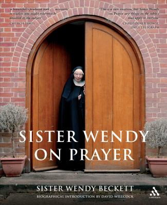 Sister Wendy on Prayer: Biographical Introduction by David Willcock 9780826491244