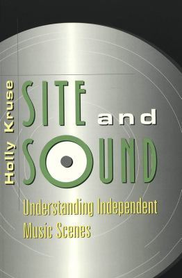 Site and Sound: Understanding Independent Music Scenes 9780820455525