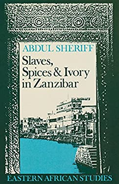 Slaves Spices & Ivory Zanzibar: Integration of an East African Commercial 9780821408728