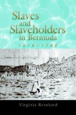 Slaves and Slaveholders in Bermuda, 1616-1782 Slaves and Slaveholders in Bermuda, 1616-1782 Slaves and Slaveholders in Bermuda, 1616-1782 9780826212276